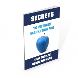 Secrets to Internet Marketing for Healthcare Clinic Owners